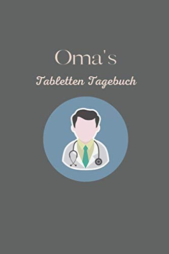 Oma's Tabletten Tagebuch: Tabletten Einnahmeprotokoll A5 - Dein Medikamenten und Pillen Tagebuch zum Ausfüllen I Medikamentenplan Geschenk für Oma