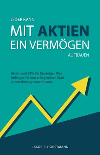 Jeder kann mit Aktien ein Vermögen aufbauen: Aktien und ETFs für Einsteiger. Was Anfänger für den erfolgreichen Start an der Börse wissen müssen.