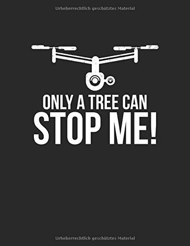 Drohnen Flugbuch: ♦ Logbuch für alle Flüge mit Drohnen, Quadrocopter oder Multicopter  ♦ Vorlage für über 100 Flüge ♦ großzügiges A4+ Format ♦ Motiv: Only a tree can stop me 5