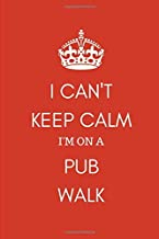 I Can't Keep Calm I'm On a Pub Walk: Notebook Journal for Ramblers, Beer Lovers, Drinking Enthusiasts to Remember the Walks, Talks and Drinks in London and the Countryside