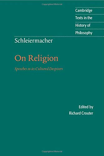 Schleiermacher: On Religion: Speeches to its Cultured Despisers (Cambridge Texts in the History of Philosophy)