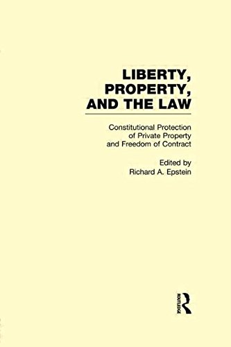 Constitutional Protection of Private Property and Freedom of Contract (Liberty, Property, and the Law, Volume 5)