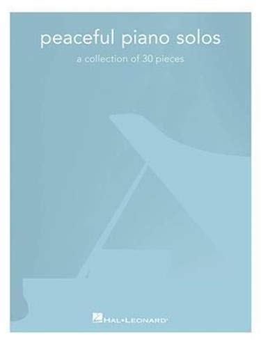 Peaceful Piano Solos: A Collection Of 20 Pieces: A Collection of 30 Pieces