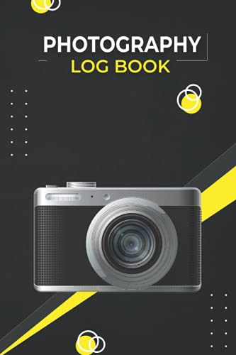 Photography Log Book: Photography Notebook Journals to Improve Photography Skills and Become Better Photographers