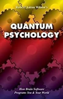 Quantum Psychology: How Brain Software Programs You and Your World by Robert Anton Wilson (Oct 1 1993)