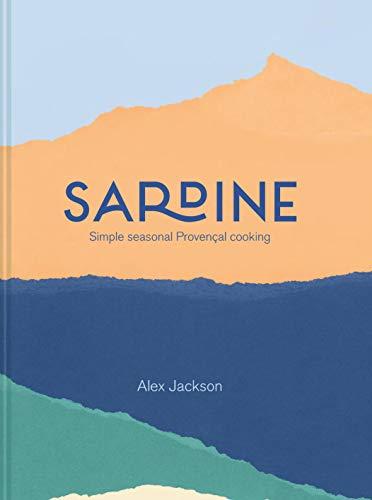 Jackson, A: Sardine: Simple seasonal Provençal cooking