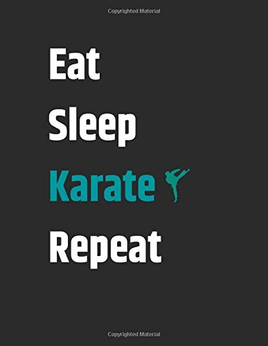 Eat Sleep Karate ...: Blank Lined Journal & A Cute Notebook For Karate Lovers To write in Notes Diaries, Karate Gifts for Boys Teens Adults Women & & ... Combat Sports Taekwondo Teacher: Large Size