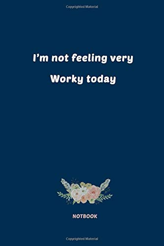 I'm not feeling very Worky today: Lined Journal / Notebook Gift 110 pages (6 x 9 in) for writing, books read, author learn, Stories, Education