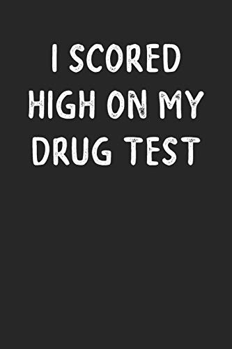I Scored High On My Drug Test: Lined Journal: The Thoughtful Gift Card Alternative