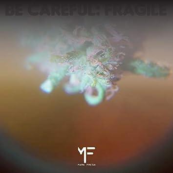 Be Careful: Fragile