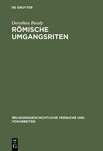 Römische Umgangsriten: Eine ethologische Untersuchung der Funktion von Wiederholung für religiöses Verhalten (Religionsgeschichtliche Versuche und Vorarbeiten 43)