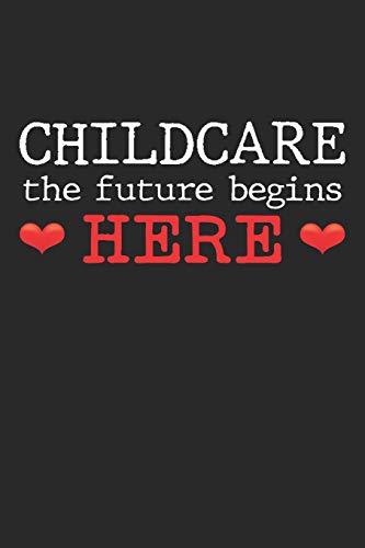 Childcare the future begins here: Kindergarten-Kinderbetreuerin Notizbuch liniert DIN A5 - 120 Seiten für Notizen, Zeichnungen, Formeln | Organizer Schreibheft Planer Tagebuch