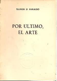 POR ULTIMO, EL ARTE. CONFERENCIA PRONUNCIADA POR D. RAMON D. FARALDO EL DIA 16 DE NOVIEMBRE EN EL SALON DE ACTOS DE REFINERIA DE PETROLEOS DE ESCOMBRERAS, S.A. (REPESA).