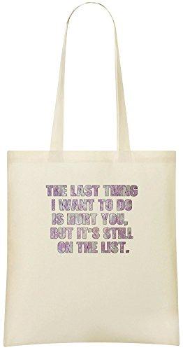 Die letzte Sache, die ich tun möchte, verletzt Sie, aber es ist immer noch auf der Liste. - The Last Thing I Want To Do Is Hurt You, But It's Still On The List. Custom Printed Shopping Grocery Tote