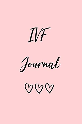 IVF Journal: A Journal to document your IVF Journey - the good, the bad and everything in between