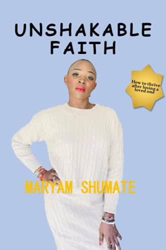 UNSHAKABLE FAITH: How to Thrive After Losing a Loved One