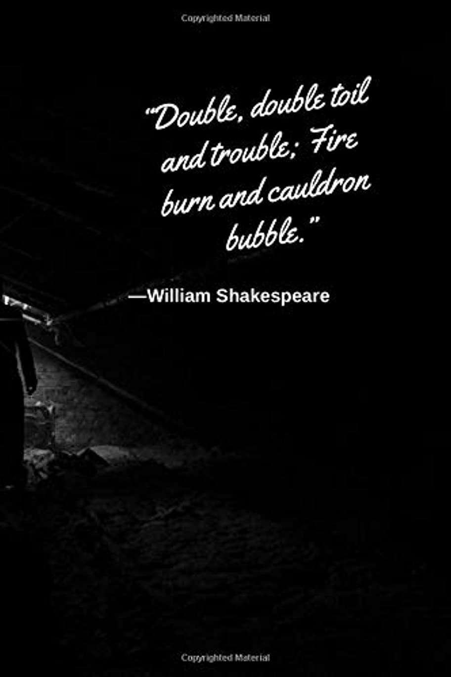 白い太平洋諸島きれいにDouble, double toil and trouble; Fire burn and cauldron bubble- william shakespeare: Motivational Notebook, Journal, Diary (110 Pages, Blank, 6 x 9)