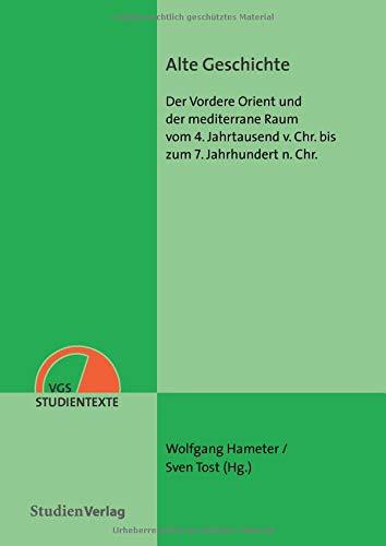 Alte Geschichte: Der Vordere Orient und der mediterrane Raum vom4. Jahrtausend v. Chr. bis zum 7. Jahrhundert n. Chr.