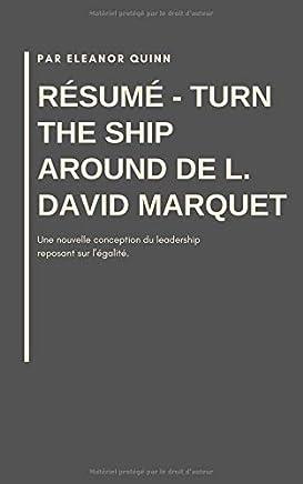 Résumé - Turn The Ship Around de L. David Marquet: Une nouvelle conception du leadership reposant sur l'égalité. (French Edition)
