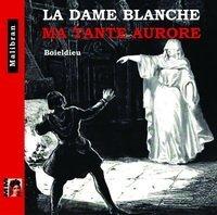 LA DAME BLANCHE / MA TANTE AURORE