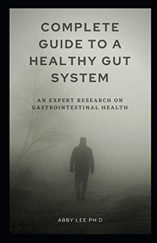 COMPLETE GUIDE TO A HEALTHY GUT SYSTEM: An Expert Research On Gastrointestinal Health