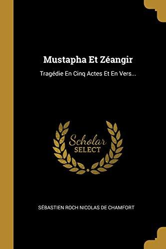 FRE-MUSTAPHA ET ZEANGIR: Tragédie En Cinq Actes Et En Vers...