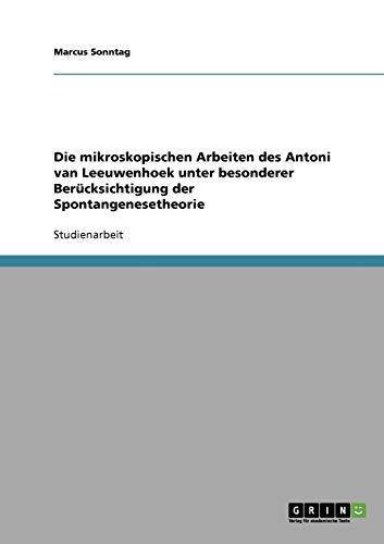 Die mikroskopischen Arbeiten des Antoni van Leeuwenhoek unter besonderer Berücksichtigung der Spontangenesetheorie
