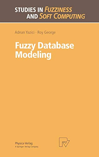 Fuzzy Database Modeling (Studies in Fuzziness and Soft Computing Vol. 26) (Studies in Fuzziness and Soft Computing (26), Band 26)