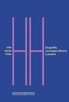Três vezes Hilda: Biografia, correspondência e poesia por [Hilda Hilst, Caio Fernando Abreu, Ana Lima Cecilio]