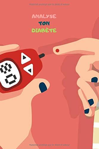 ANALYSE DU DIABÈTE: Journal de bord pratique pour diabétique | Carnet de suivi de glycémie | Carnet pour autosurveillance et pour Autocontrôle du ... au Format 15,24 cm x 22,86 cm (6 x 9 pouces)