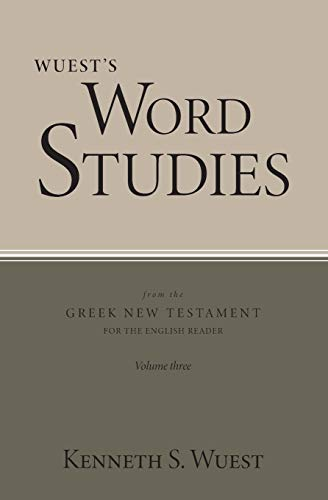 Wuest's Word Studies from the Greek New Testament for the English Reader, vol. 3