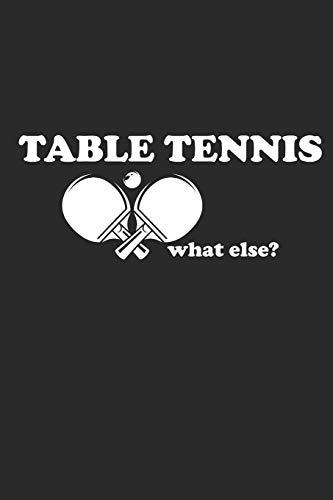 TABLE TENNIS WHAT ELSE: Notebook Table Tennis Notizbuch Tischtennis Planer PING PONG Journal 6x9 liniert