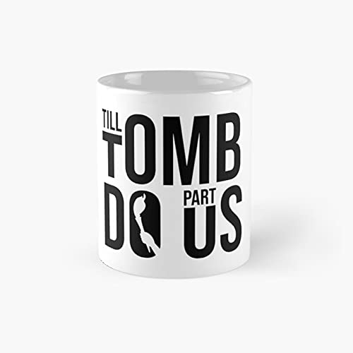 Till T.o.mb Do Us Part Classic Mug - Gift The Office 11 Ounces Funny White Coffee Mugs-nilinkep