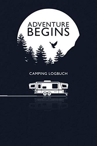 Adventure Begins - Camping Logbuch: Umfangreiches Camping Logbuch: Wohnwagen oder Zelten Reisetagebuch Camper Wohnmobil Reise Buch - Reisemobil Tagebuch Journal - Caravan Notizbuch