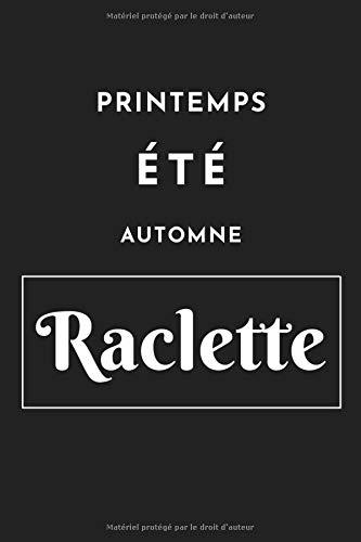 Printemps été automne raclette: Carnet de notes humour | 80 pages lignées | Prend peu de place | couverture souple brillante | idée cadeau pour les amoureux de la raclette |