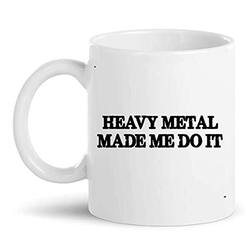 Taza divertida - Heavy Metal Made Do It Gift para hombres, mujeres, regalo, taza de café de 11 oz, camiseta