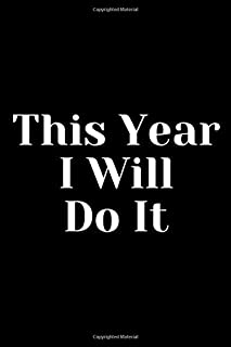 This Year I Will Do It: - Writing Journal - Notepad - Notebook - Diary: 120 pages