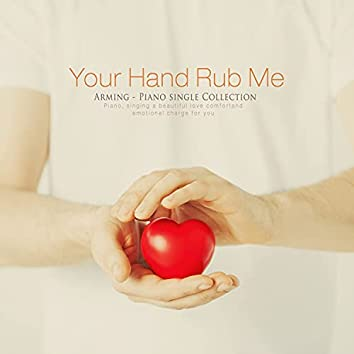 Your hand touching me