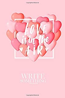 Notebook - Write something: Love is in the air notebook, Daily Journal, Composition Book Journal, College Ruled Paper, 6 x 9 inches (100sheets)