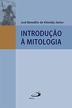 Introdução à Mitologia (Filosofia em questão) por [José Benedito de Almeida Junior]