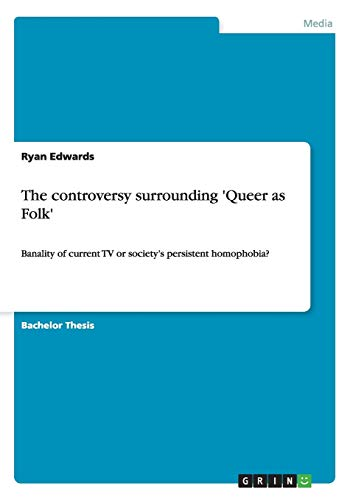 The controversy surrounding 'Queer as Folk': Banality of current TV or society's persistent homophobia?