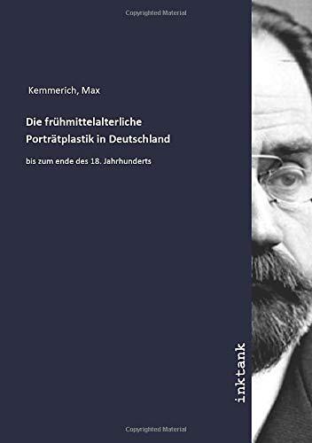 Die frühmittelalterliche Porträtplastik in Deutschland: bis zum ende des 18. Jahrhunderts