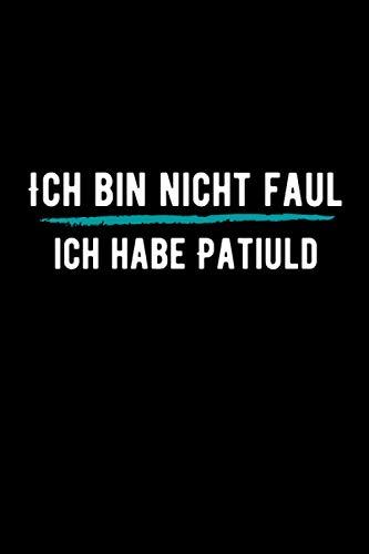 Ich bin nicht faul ich habe Patiuld: Abschiedsgeschenk Kollegen - Lustig Spruch Geschenk für frauen Männer Freunde Notizbuch A5 liniert 110 Seiten