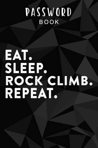 Password book Eat Sleep Climb Repeat Rock Climbing Climber Gift Good: Alphabetical Tabs - Portable Password Keeper and Organizer for Internet Login & ... Password Notebook Keeper for Home or Office