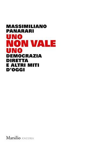 Uno non vale uno: Democrazia diretta e altri miti d\'oggi