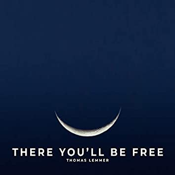 There You'll Be Free