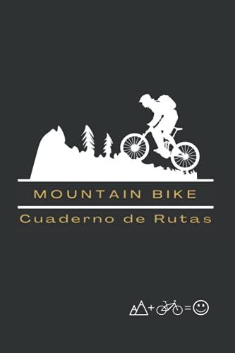 MOUNTAIN BIKE. CUADERNO DE RUTAS: Lleva un registro detallado de tus salidas en bicicleta o MTB | Regalo especial para amantes del ciclismo de montaña.