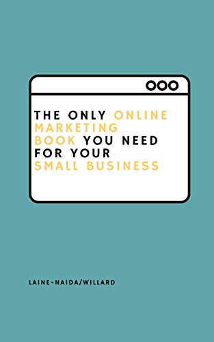 The Only Online Marketing Book You Need for Your Small Business: Includes 8...