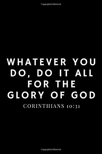 Whatever You Do, Do It All For The Glory Of God- 1 Corinthians 10:31: Blank Lined Journal Notebook Diary with Christian gift gratitude prayer journal ... Notebook Journal simple '6X9in' 100 pages