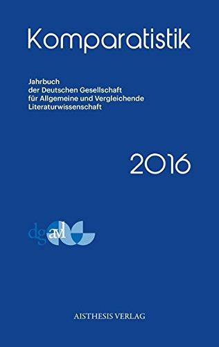 Komparatistik 2016: Jahrbuch der Deutschen Gesellschaft für Allgemeine und Vergleichende Literaturwissenschaft (Komparatistik / Jahrbuch der Deutschen ... und Vergleichende Literaturwissenschaft)
